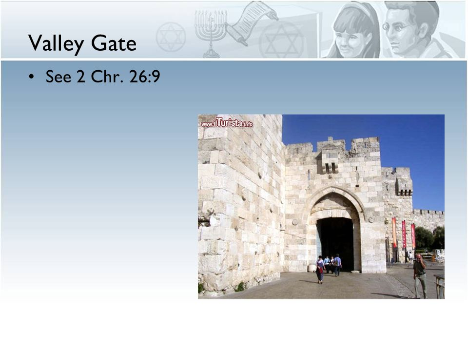 Valley Gate See 2 Chr. 26:9