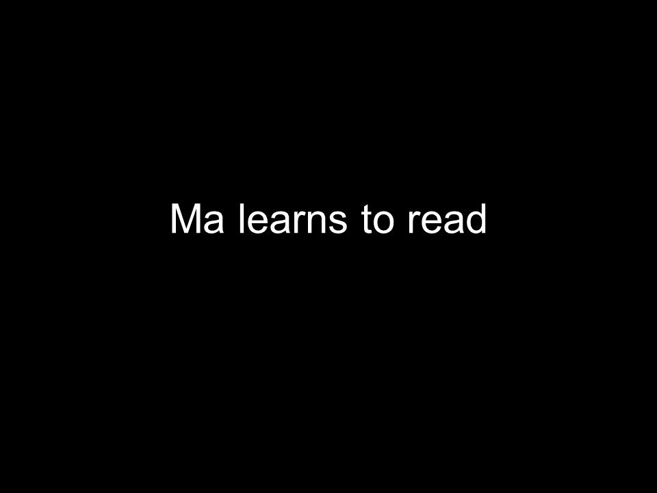 Ma learns to read