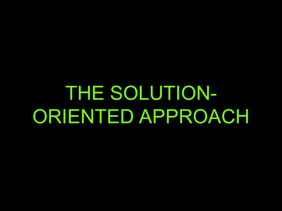 THE SOLUTION- ORIENTED APPROACH