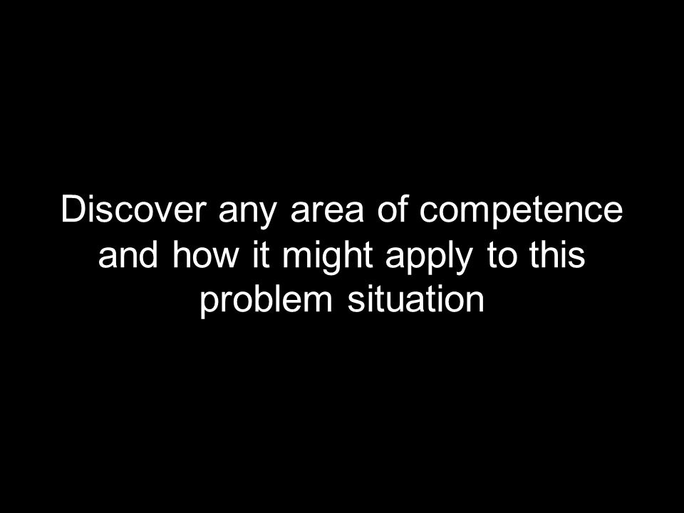 Discover any area of competence and how it might apply to this problem situation