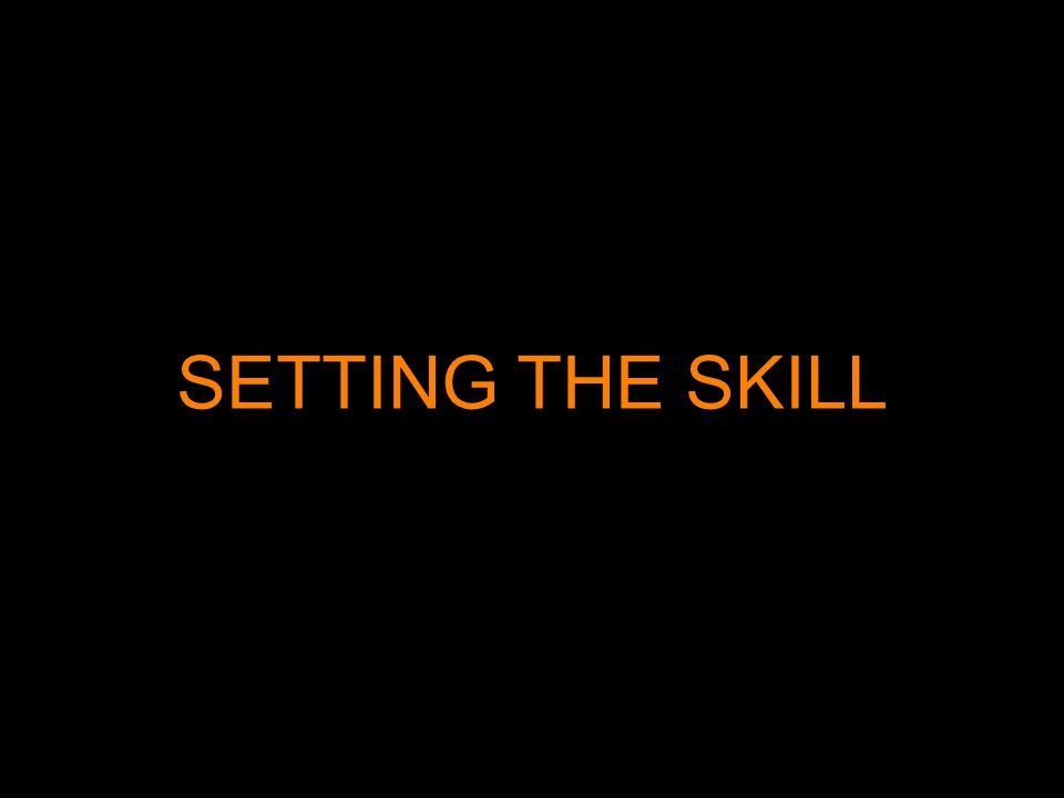 SETTING THE SKILL