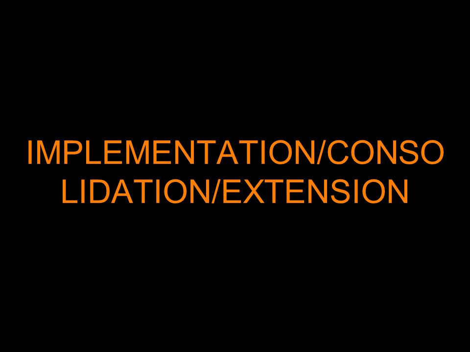 IMPLEMENTATION/CONSO LIDATION/EXTENSION