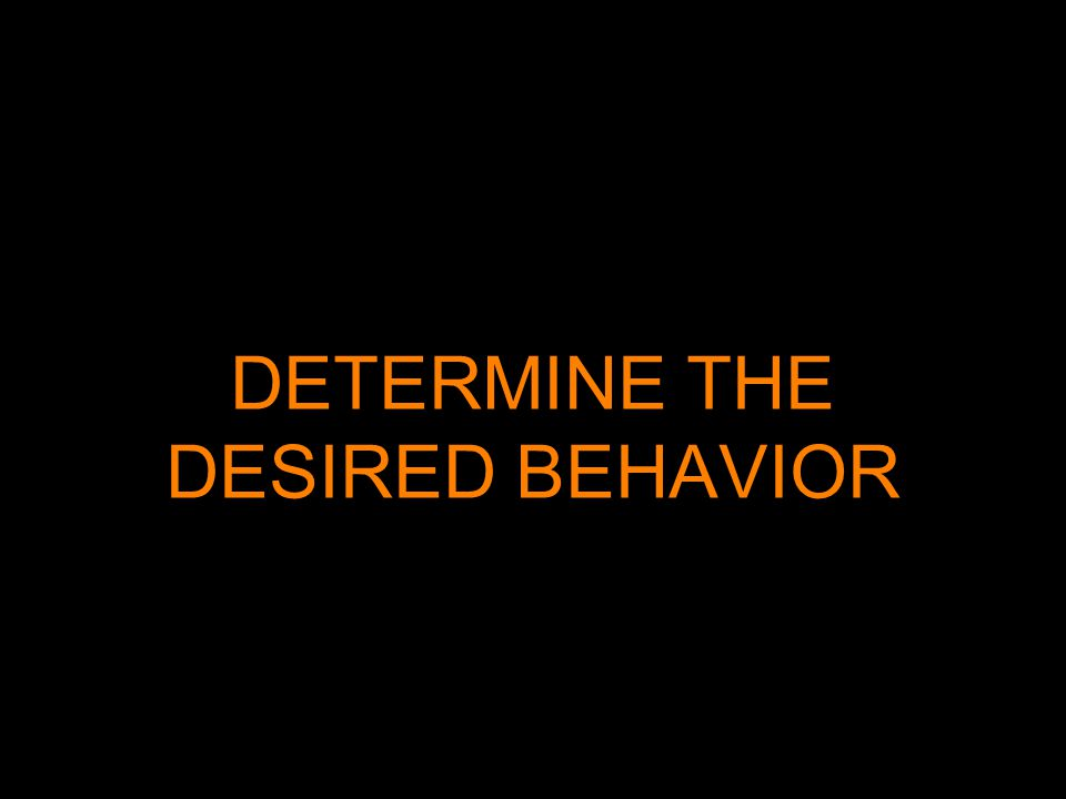 DETERMINE THE DESIRED BEHAVIOR