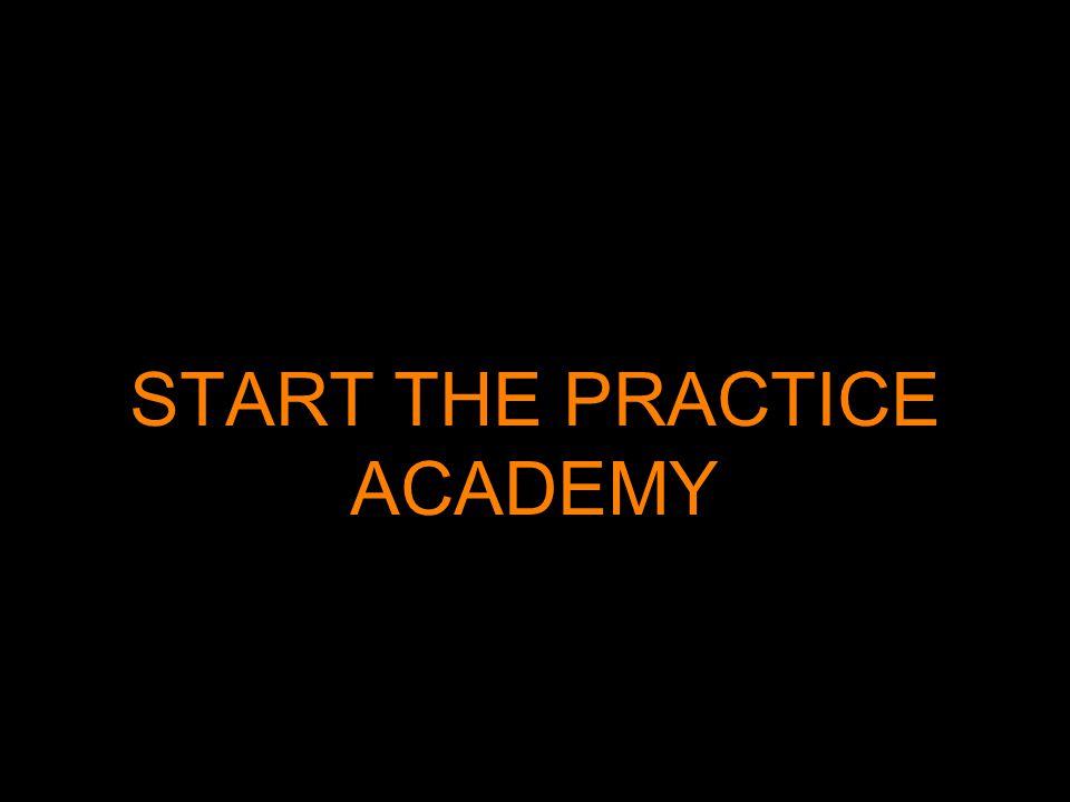START THE PRACTICE ACADEMY