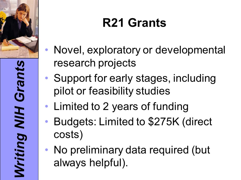 Writing NIH Grants R21 Grants Currently, no grants pertaining to National Heart, Lung, Blood Institute (NHLBI) Also no submissions under National Institute of Diabetes and Digestive and Kidney Diseases (NIDDK)