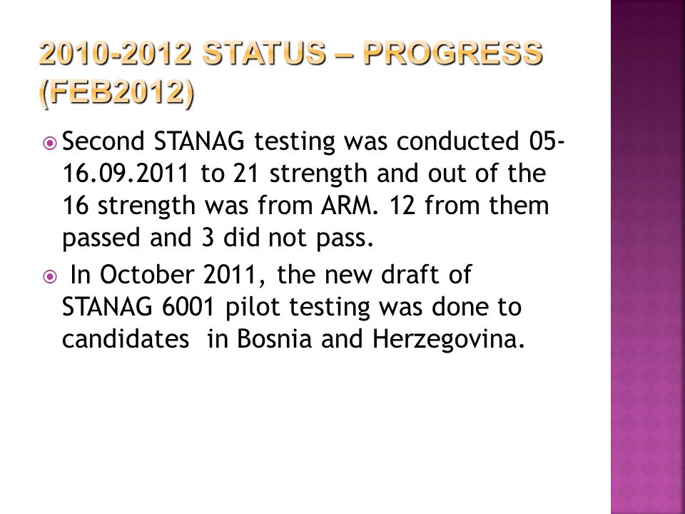  Second STANAG testing was conducted 05- 16.09.2011 to 21 strength and out of the 16 strength was from ARM.