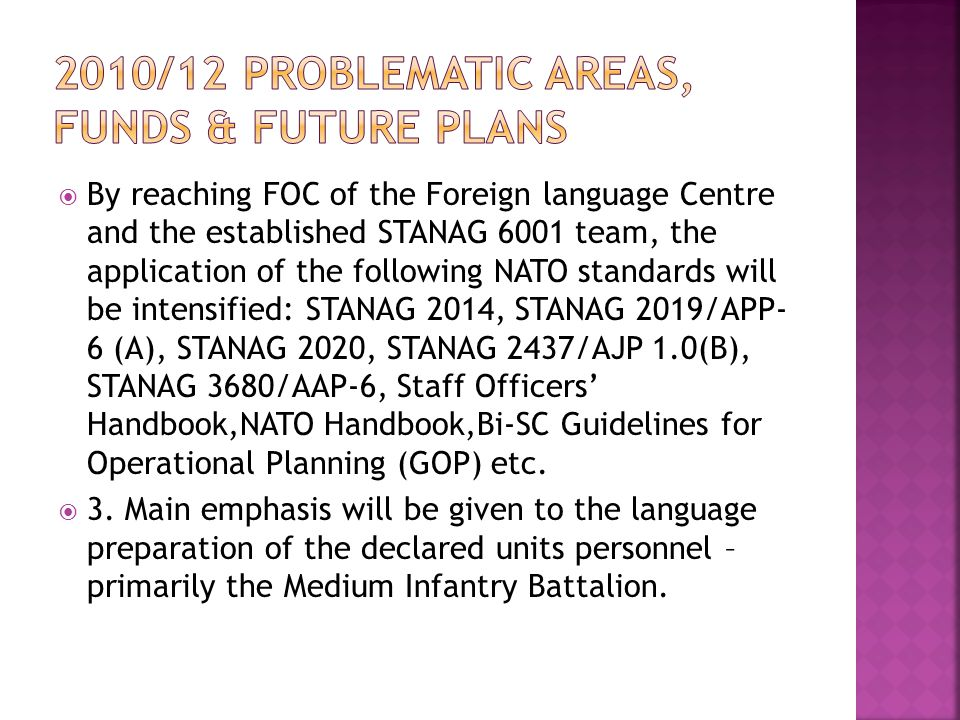  By reaching FOC of the Foreign language Centre and the established STANAG 6001 team, the application of the following NATO standards will be intensi