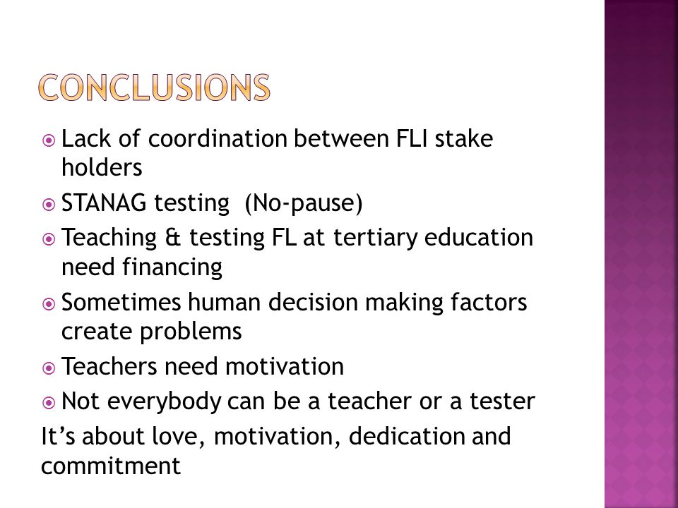  Lack of coordination between FLI stake holders  STANAG testing (No-pause)  Teaching & testing FL at tertiary education need financing  Sometimes