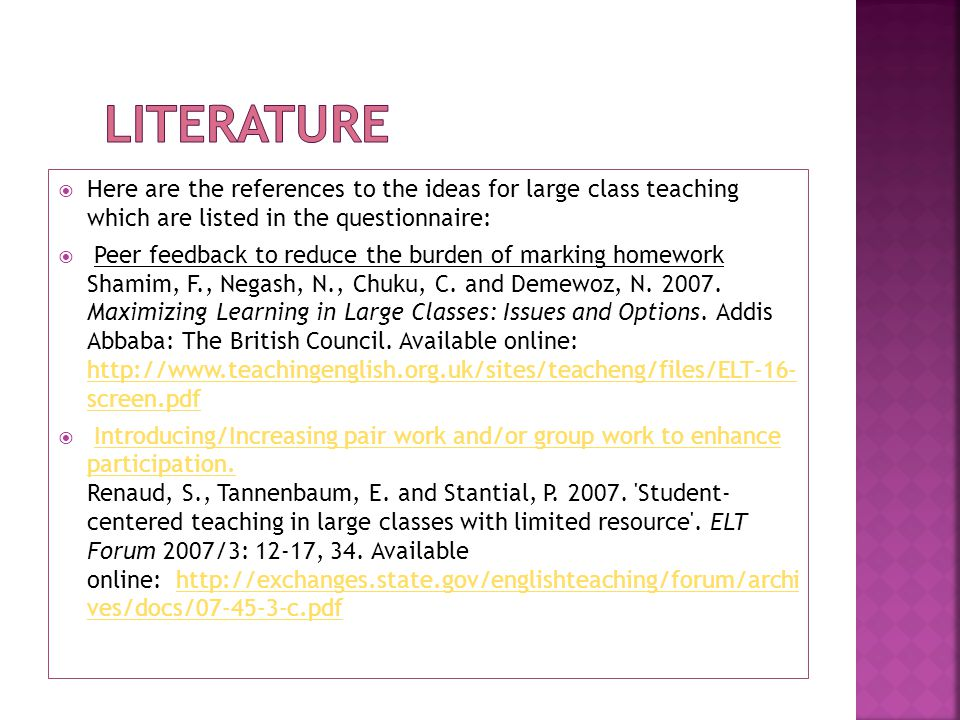  Here are the references to the ideas for large class teaching which are listed in the questionnaire:  Peer feedback to reduce the burden of marking
