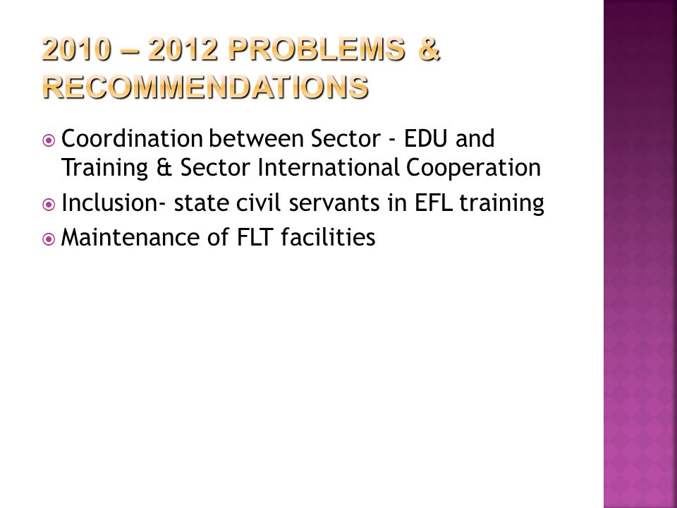  Coordination between Sector - EDU and Training & Sector International Cooperation  Inclusion- state civil servants in EFL training  Maintenance of