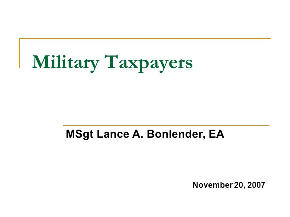 Military Taxpayers MSgt Lance A. Bonlender, EA November 20, 2007