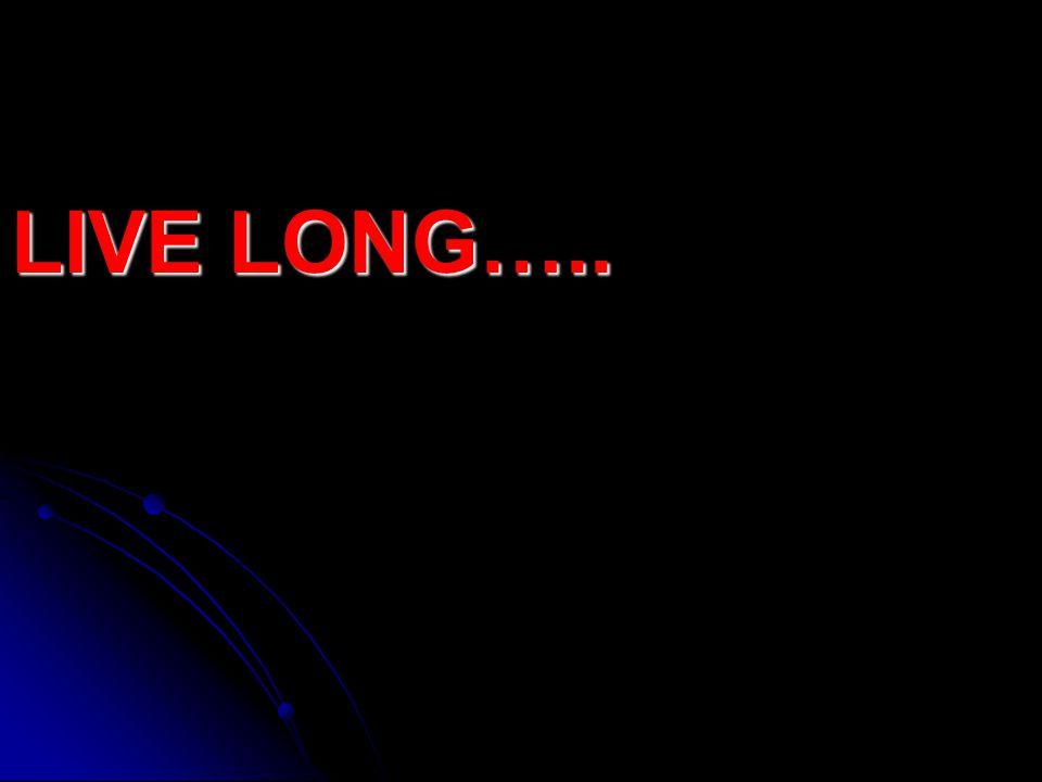 LIVE LONG…..