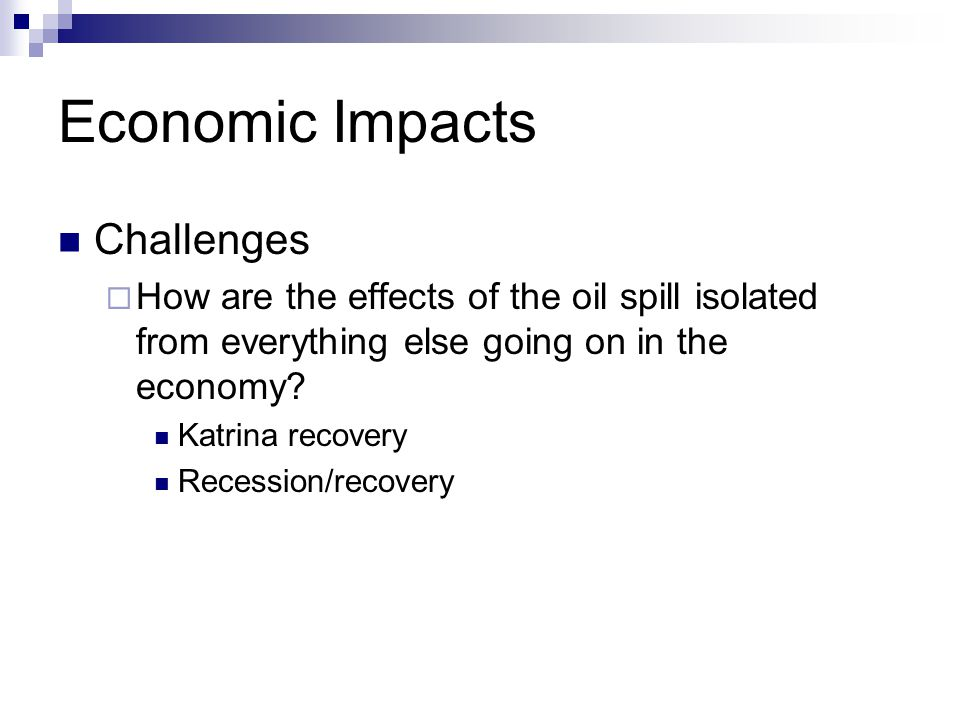 Economic Impacts Challenges  How are the effects of the oil spill isolated from everything else going on in the economy.