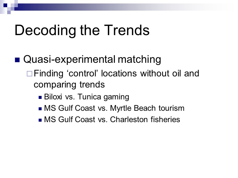 Decoding the Trends Quasi-experimental matching  Finding 'control' locations without oil and comparing trends Biloxi vs.