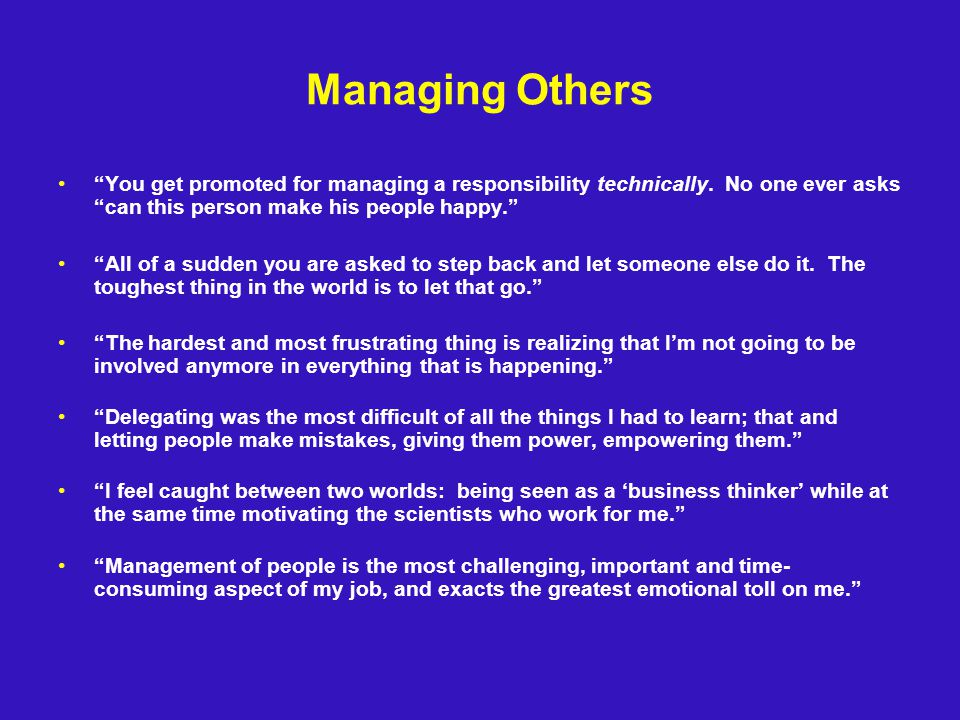 Managing Others You get promoted for managing a responsibility technically.