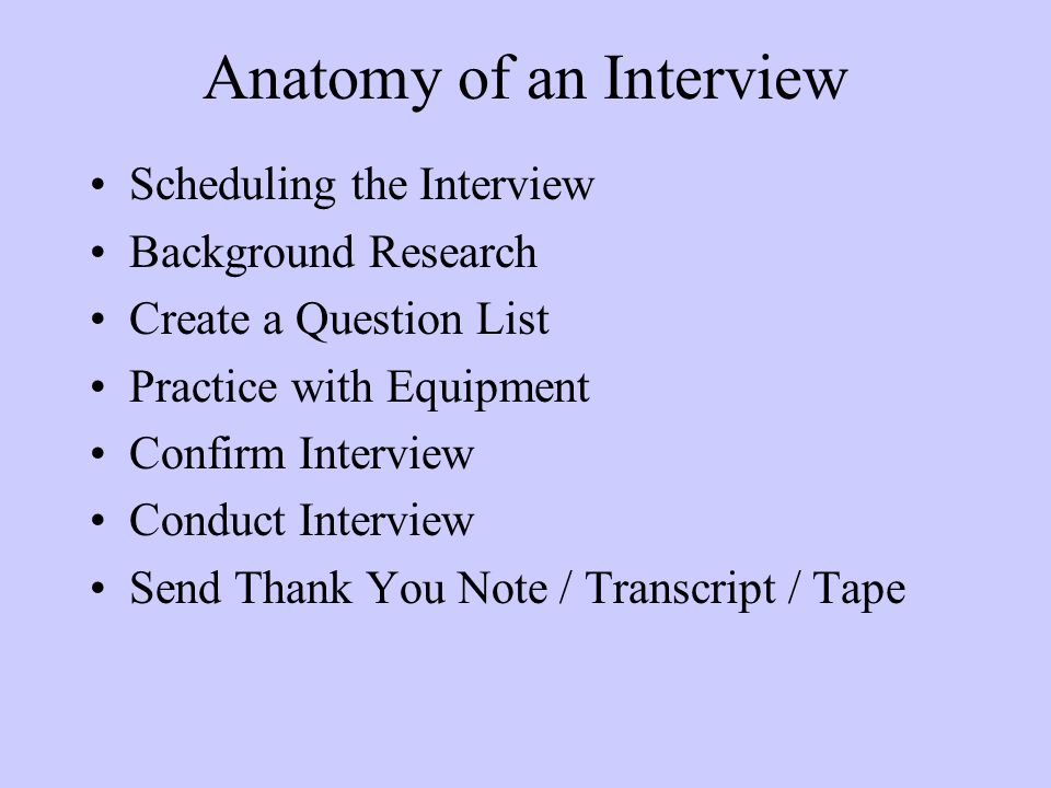 Tips for Interviewing (I) Ask one question at a time.