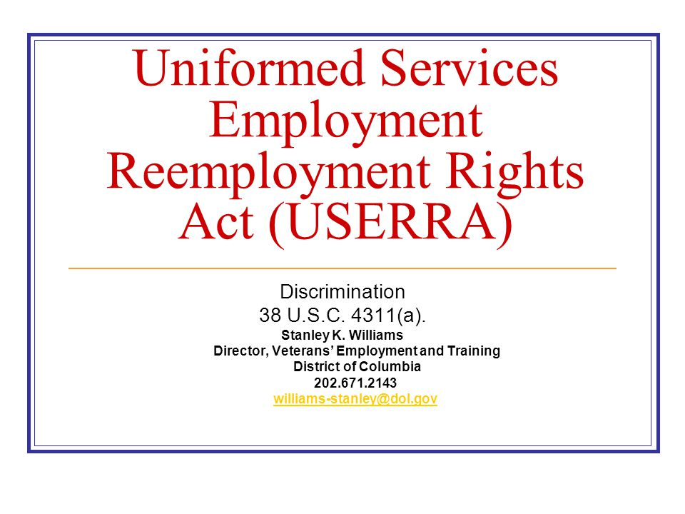Employer Defined In comparison to the ADA, the ADEA, and Title VII of the Civil Rights Act, USERRA's definition of ''employer'' is unique.