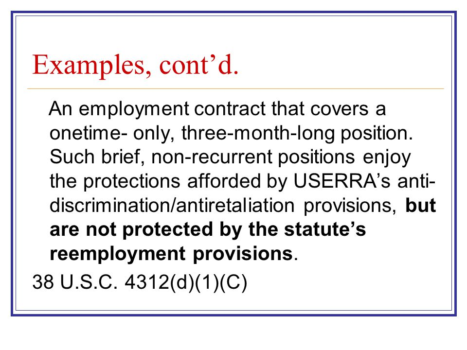 Examples, cont'd. An employment contract that covers a onetime- only, three-month-long position.