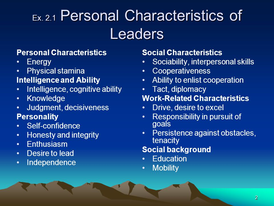2 Ex. 2.1 Personal Characteristics of Leaders Personal Characteristics Energy Physical stamina Intelligence and Ability Intelligence, cognitive abilit