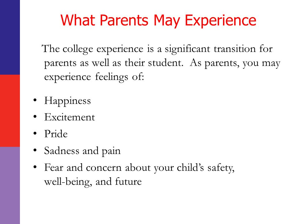 What Parents May Experience The college experience is a significant transition for parents as well as their student.