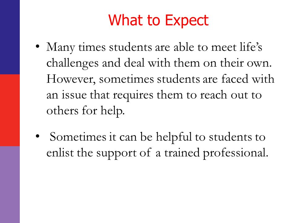 What to Expect Many times students are able to meet life's challenges and deal with them on their own.