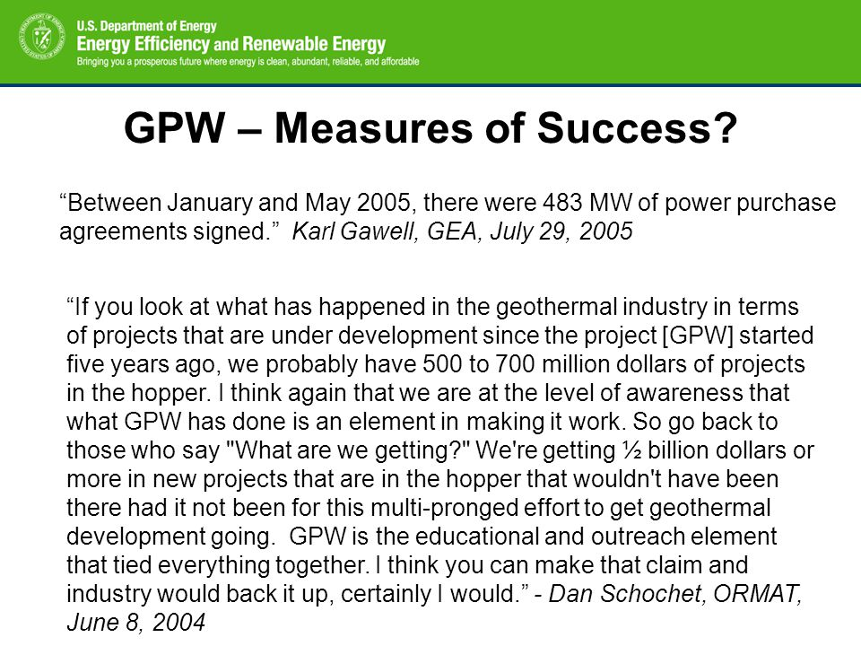 "GPW – Measures of Success? ""Between January and May 2005, there were 483 MW of power purchase agreements signed."" Karl Gawell, GEA, July 29, 2005 ""If"