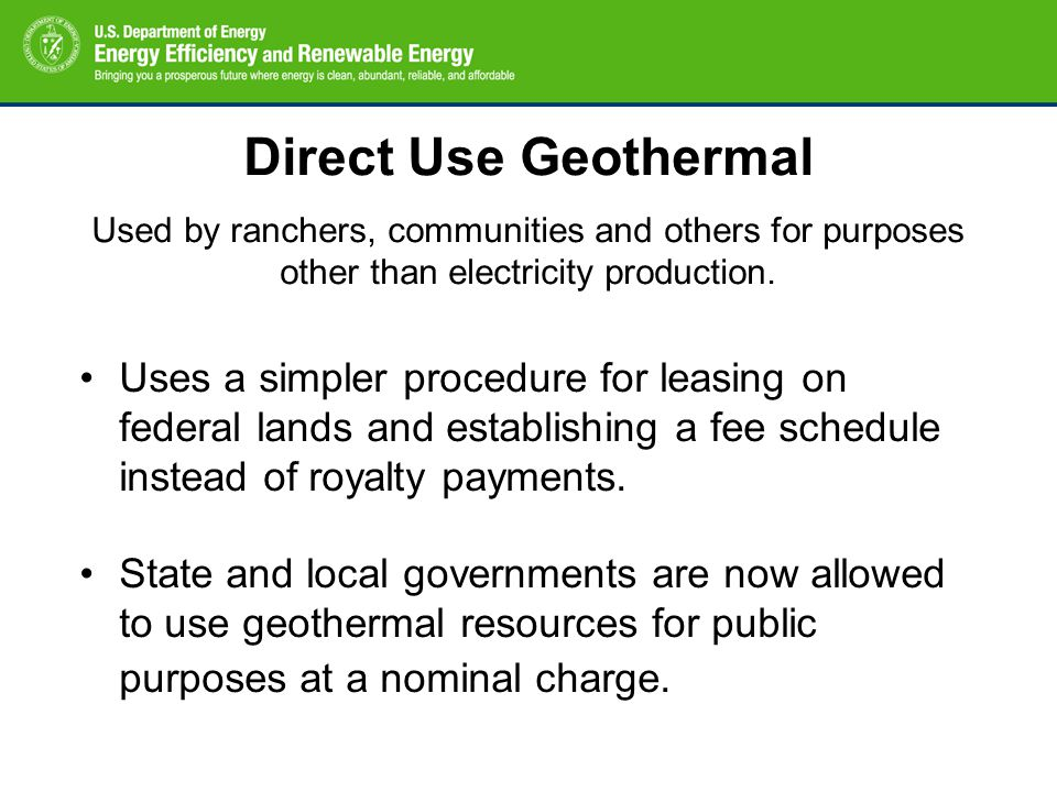 Direct Use Geothermal Used by ranchers, communities and others for purposes other than electricity production. Uses a simpler procedure for leasing on