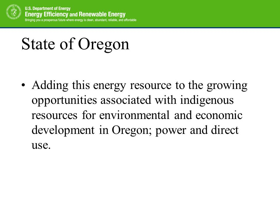State of Oregon Adding this energy resource to the growing opportunities associated with indigenous resources for environmental and economic developme