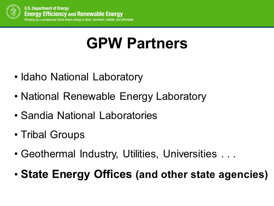 GPW Partners Idaho National Laboratory National Renewable Energy Laboratory Sandia National Laboratories Tribal Groups Geothermal Industry, Utilities, Universities...