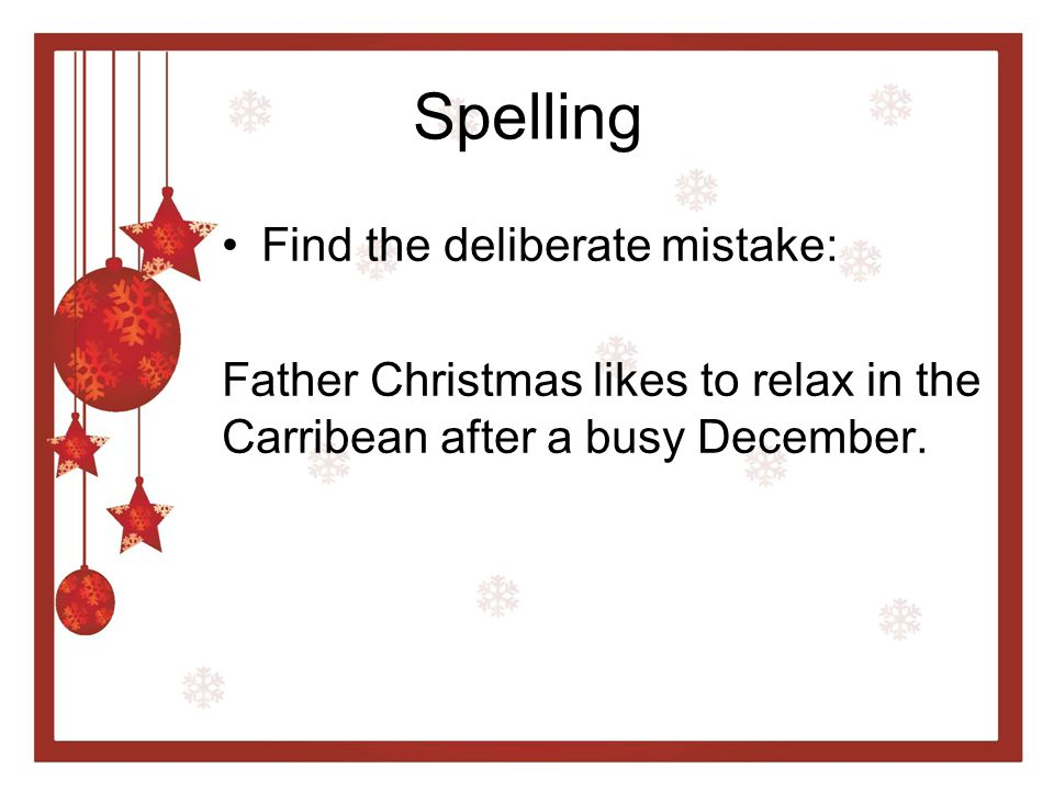 Spelling Find the deliberate mistake: Father Christmas likes to relax in the Carribean after a busy December.
