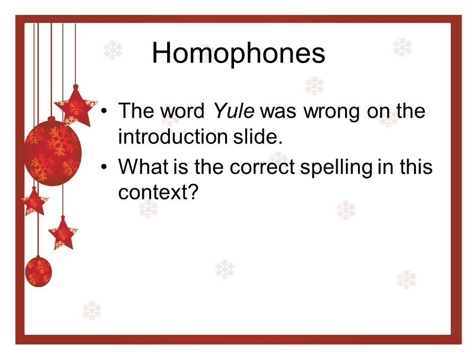 Homophones The word Yule was wrong on the introduction slide. What is the correct spelling in this context?