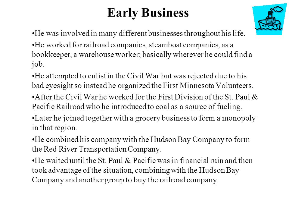 Early Business He was involved in many different businesses throughout his life.
