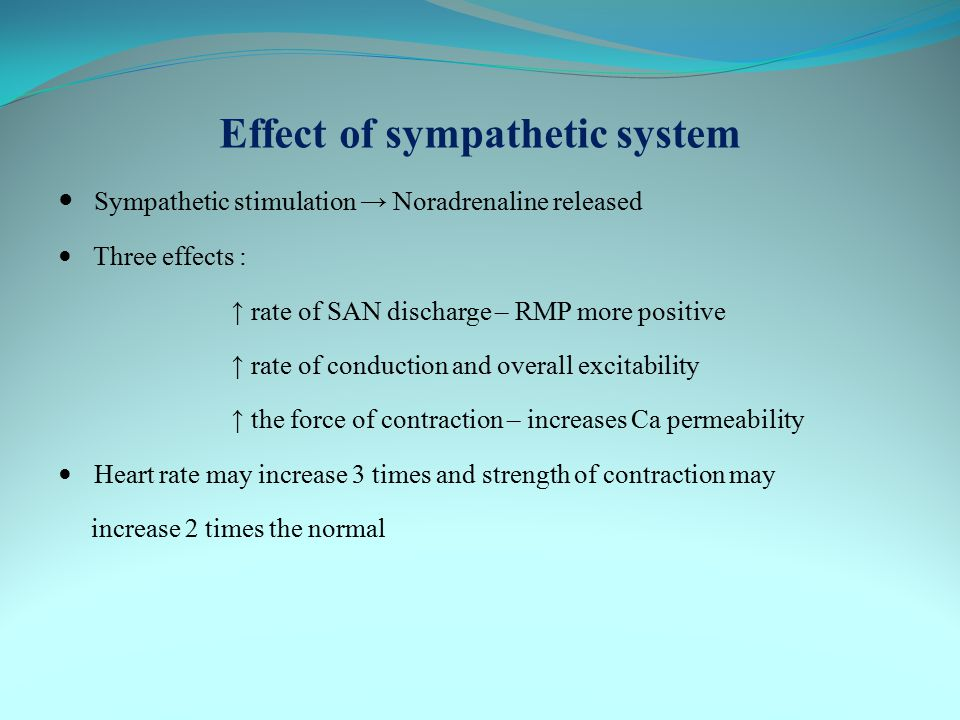 Effect of sympathetic system Sympathetic stimulation → Noradrenaline released Three effects : ↑ rate of SAN discharge – RMP more positive ↑ rate of co