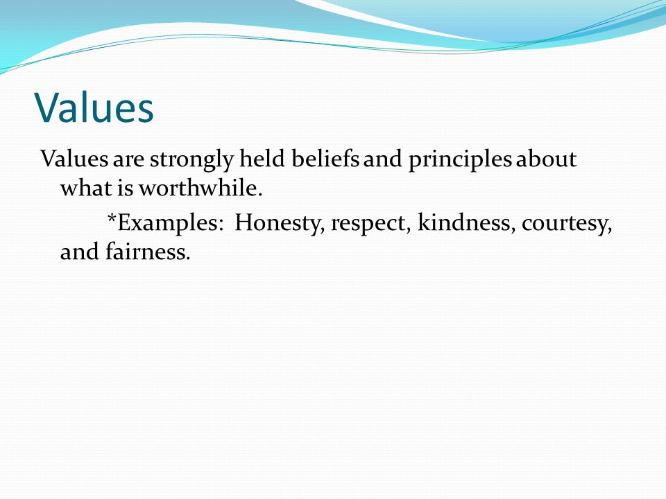 Values Values are strongly held beliefs and principles about what is worthwhile.