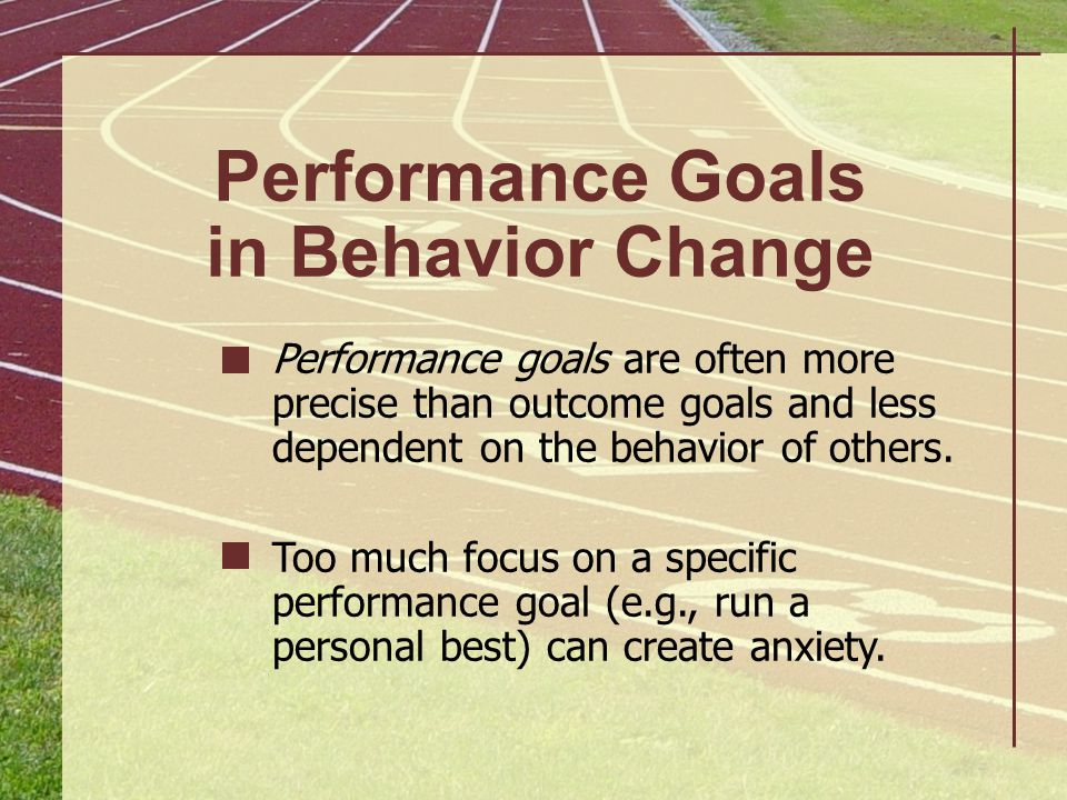 Process goals have all the advantages of performance goals, but usually don't come with the baggage...