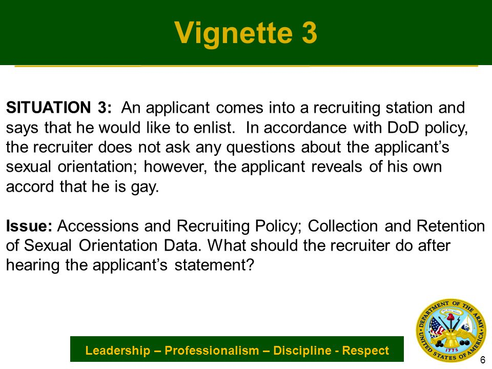 Leadership – Professionalism – Discipline - Respect Vignette 3 SITUATION 3: An applicant comes into a recruiting station and says that he would like to enlist.