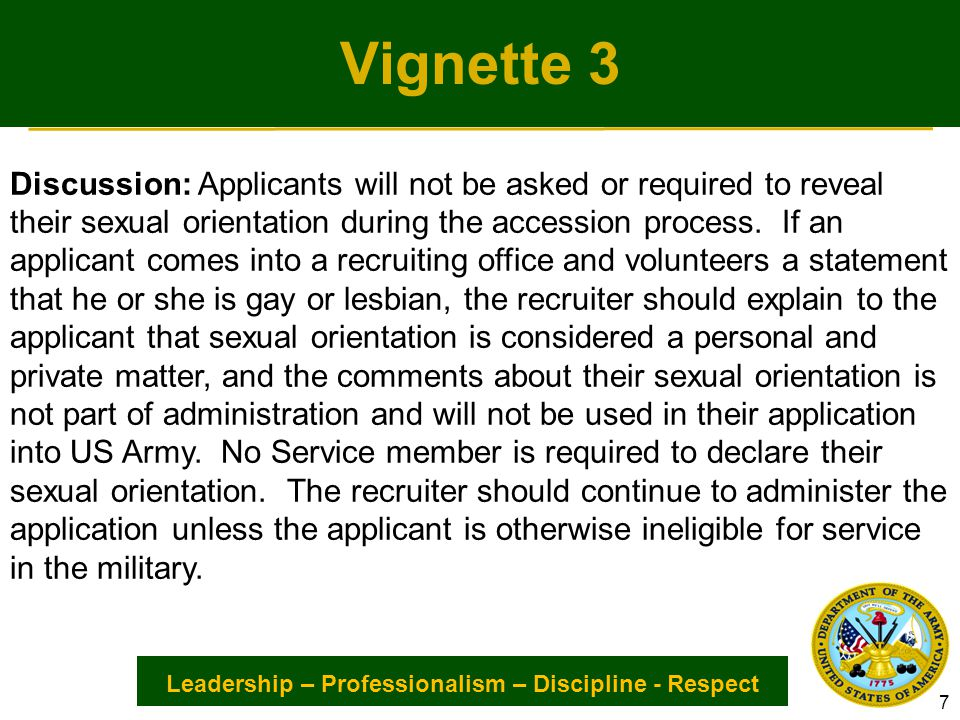 Leadership – Professionalism – Discipline - Respect Vignette 4 SITUATION 4: A Lieutenant complains to her immediate supervisor that she believes the reason for her non-selection to a much-desired school was due to her sexual orientation.