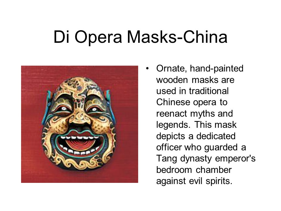 Di Opera Masks-China Ornate, hand-painted wooden masks are used in traditional Chinese opera to reenact myths and legends.