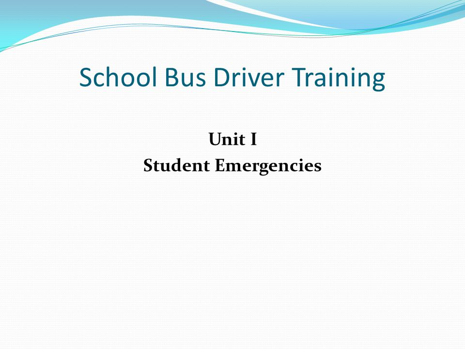 School Bus Driver Training Unit I Student Emergencies
