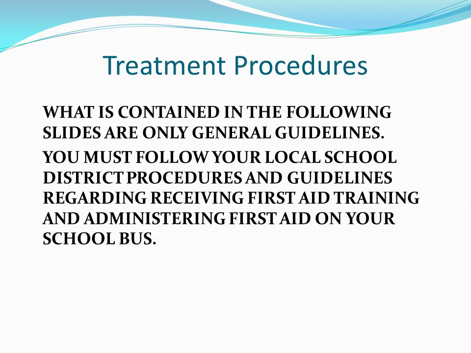 Treatment Procedures WHAT IS CONTAINED IN THE FOLLOWING SLIDES ARE ONLY GENERAL GUIDELINES.