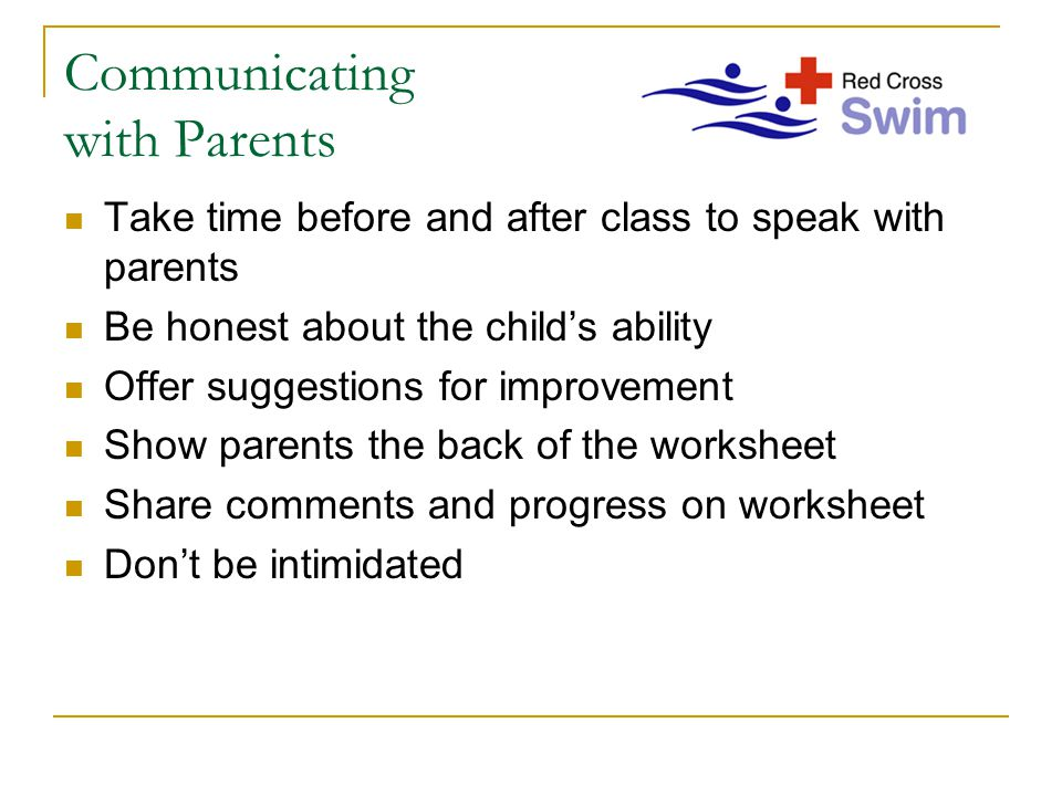 Communicating with Parents Take time before and after class to speak with parents Be honest about the child's ability Offer suggestions for improvement Show parents the back of the worksheet Share comments and progress on worksheet Don't be intimidated