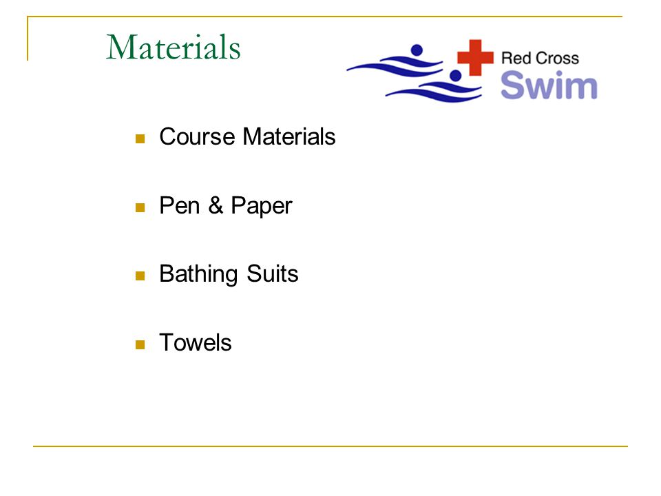 Materials Course Materials Pen & Paper Bathing Suits Towels