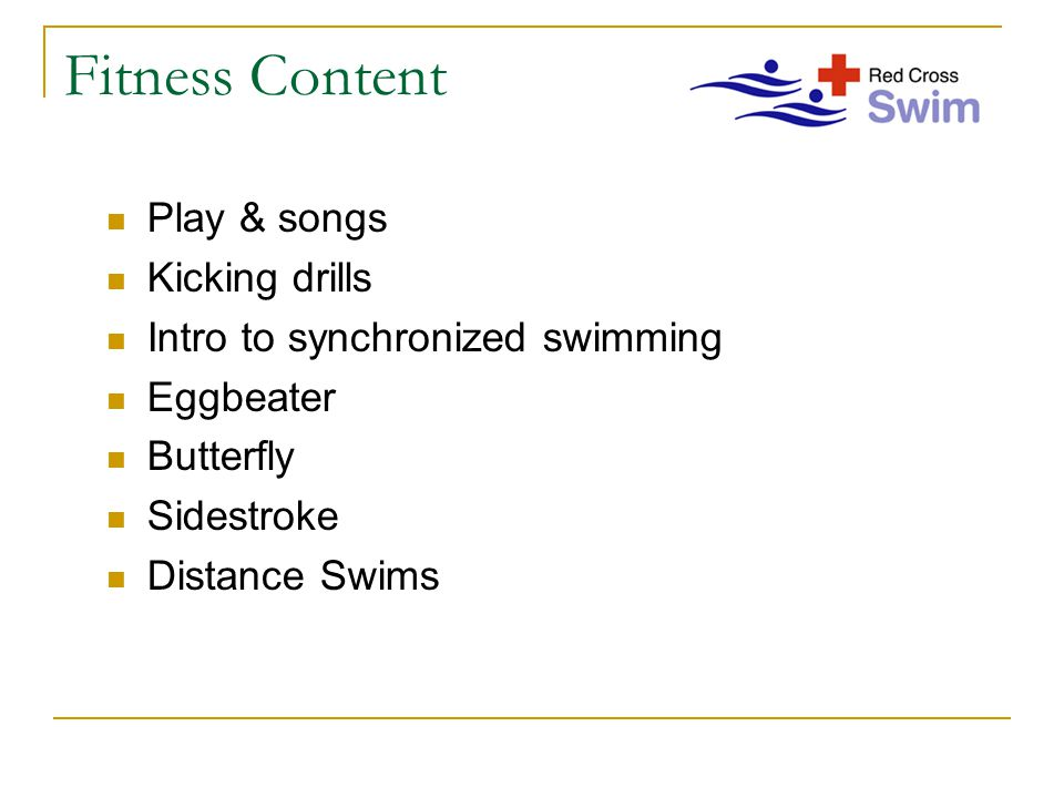 Fitness Content Play & songs Kicking drills Intro to synchronized swimming Eggbeater Butterfly Sidestroke Distance Swims