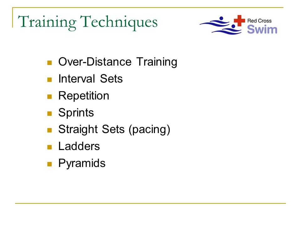 Training Techniques Over-Distance Training Interval Sets Repetition Sprints Straight Sets (pacing) Ladders Pyramids