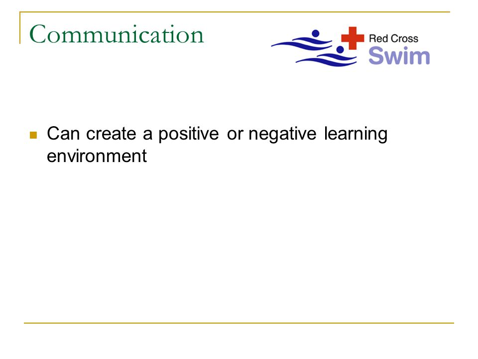 Communication Can create a positive or negative learning environment