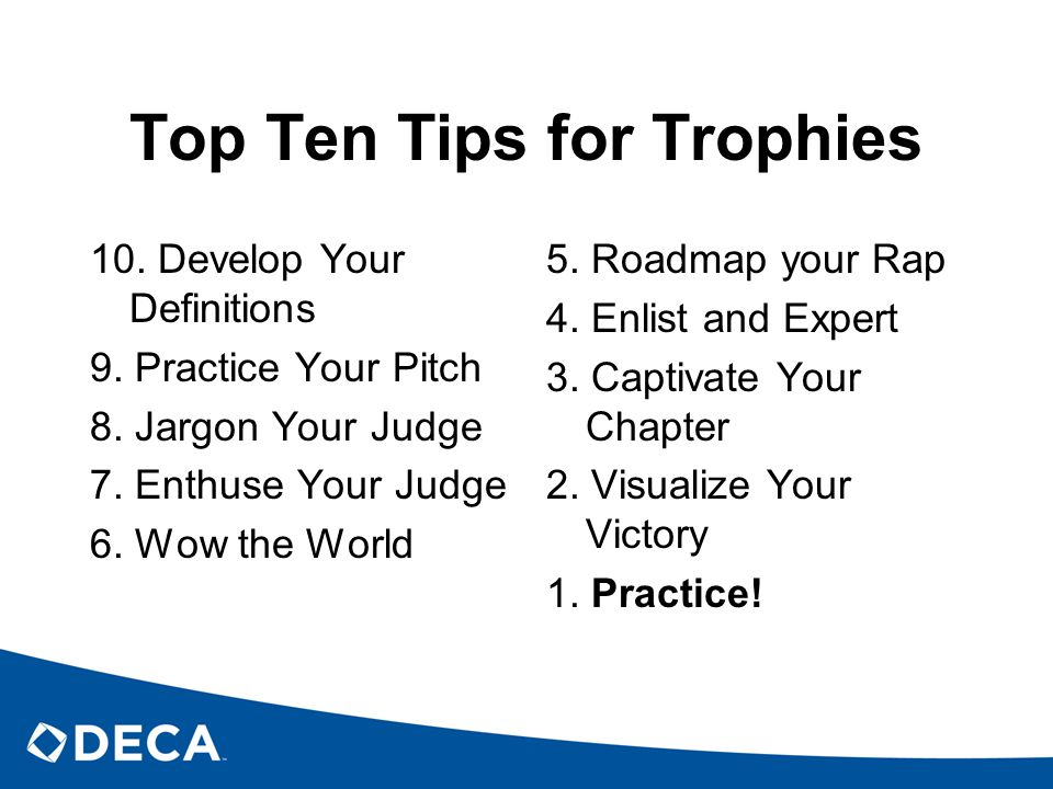 Top Ten Tips for Trophies 10. Develop Your Definitions 9. Practice Your Pitch 8. Jargon Your Judge 7. Enthuse Your Judge 6. Wow the World 5. Roadmap y