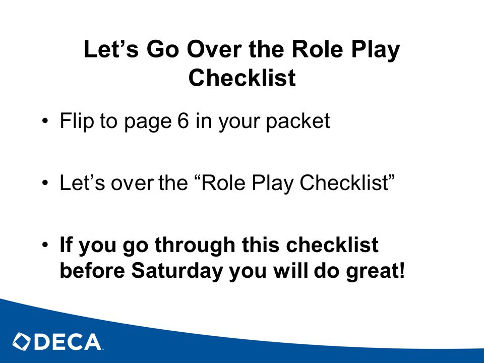 """Let's Go Over the Role Play Checklist Flip to page 6 in your packet Let's over the """"Role Play Checklist"""" If you go through this checklist before Satur"""