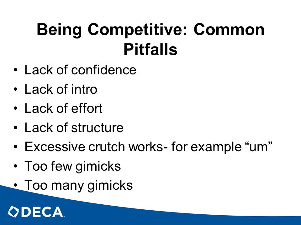"""Being Competitive: Common Pitfalls Lack of confidence Lack of intro Lack of effort Lack of structure Excessive crutch works- for example """"um"""" Too few"""