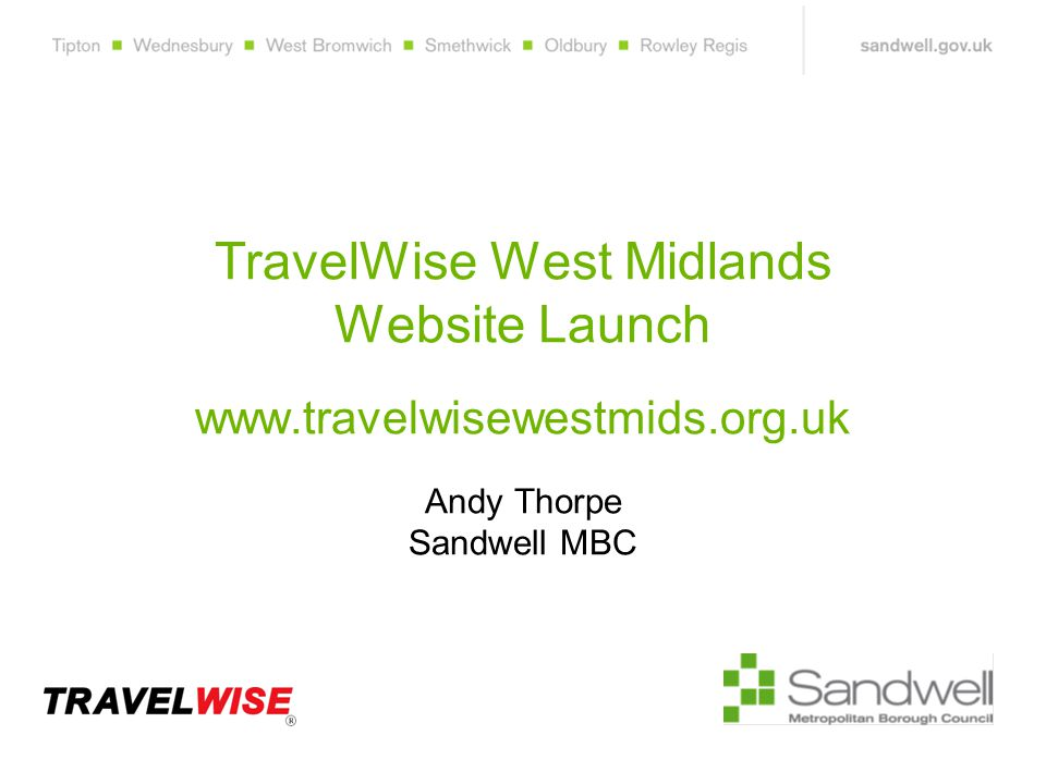 TravelWise West Midlands Website Launch www.travelwisewestmids.org.uk Andy Thorpe Sandwell MBC