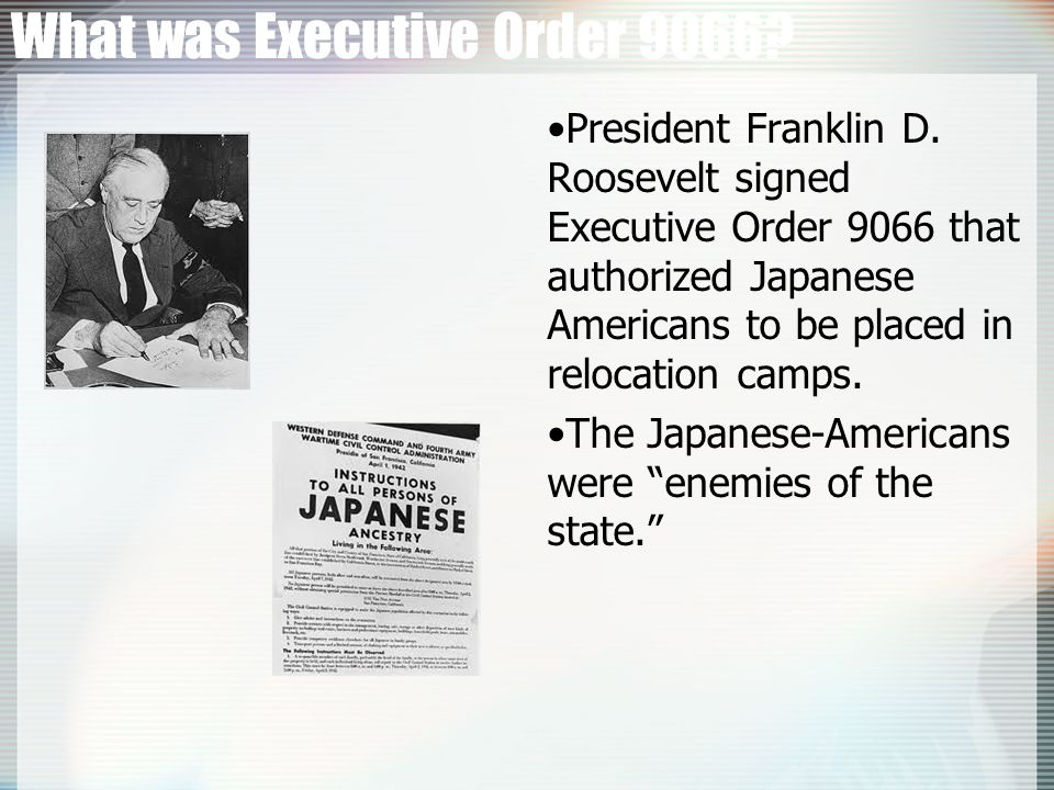 What was Executive Order 9066.President Franklin D.
